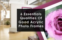 The 6 Essential Qualities Of All Good Acrylic Photo Frames