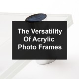 Acrylic photo frames Are A Versatile Photo Frame Choice