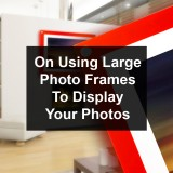 Displaying Your Photos in Large Photo Frames