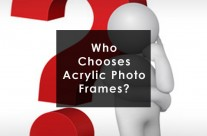 Acrylic Photo Frames – Who chooses Them – The Hard Facts!