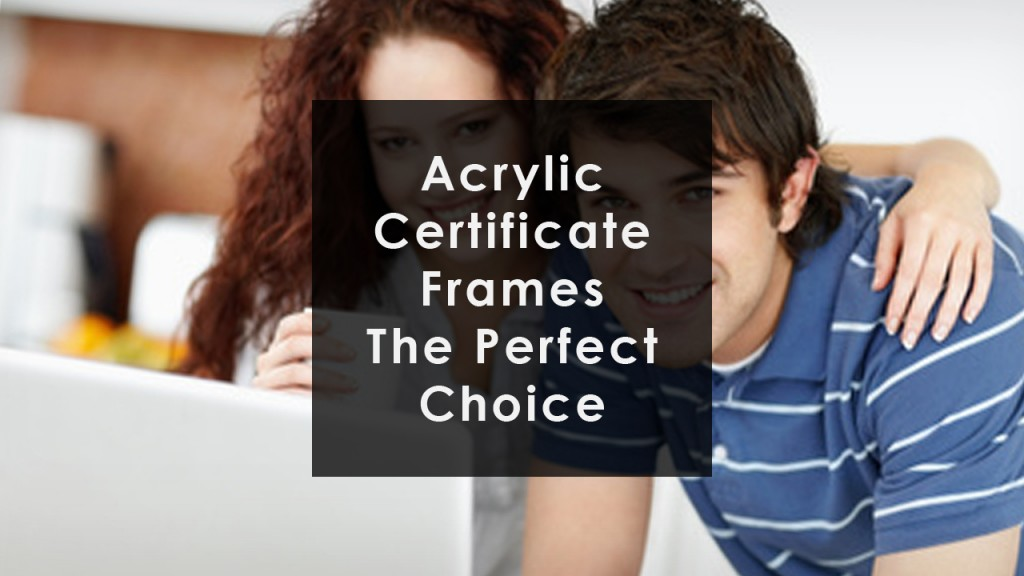 Certificate Frames - Acrylic Frames Are The Perfect Choice certificate frames
