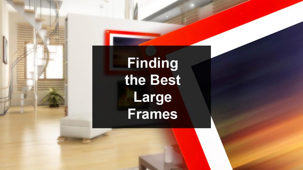 Finding The Best Large Frames large frems02